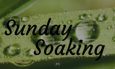 Sunday Soaking encouragement Bible devotional Scripture
