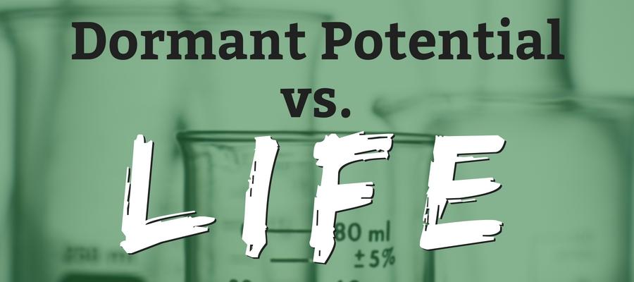 Science Lesson: Dormant Potential vs. Life