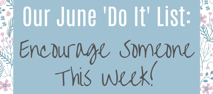 Our 'Do It' List for June: Encourage Someone This Week!