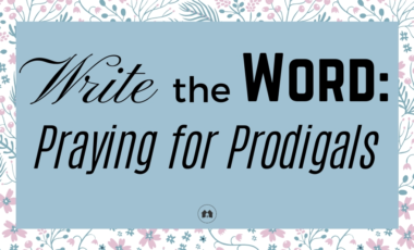 praying for prodigals Write The Word Bible scripture
